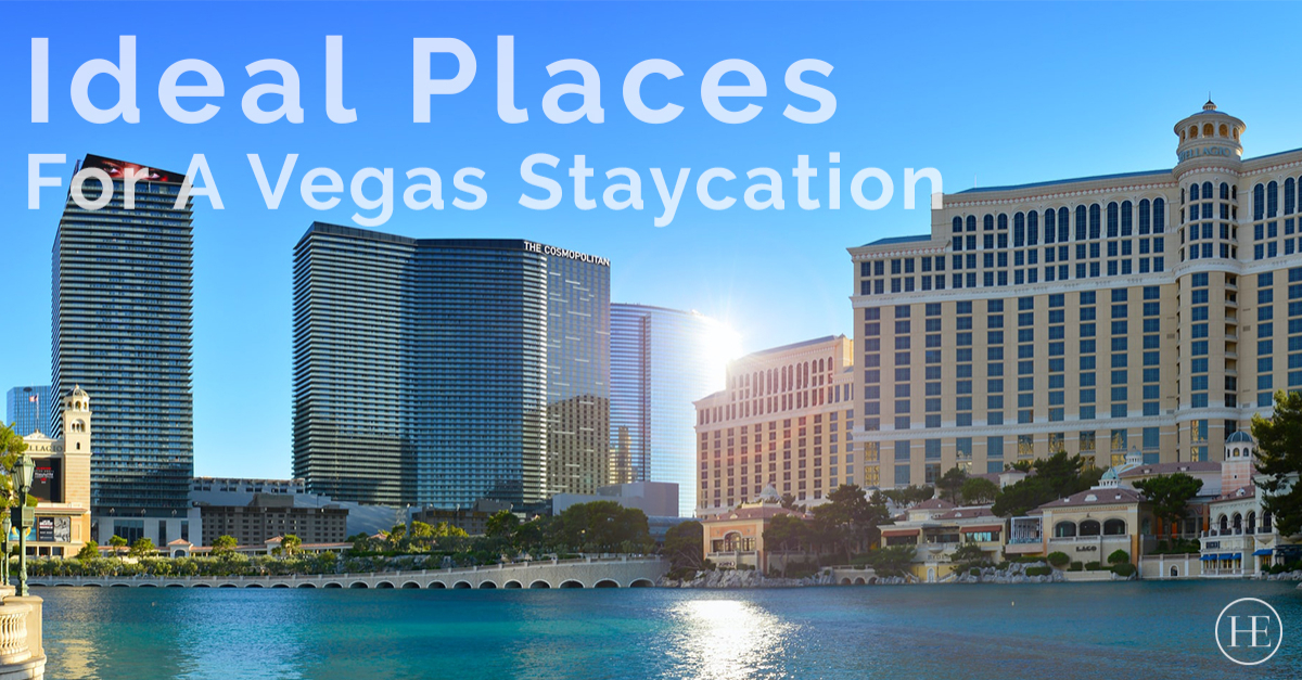 Four Ideal Places for a Vegas Staycation