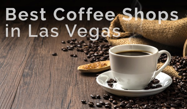 Coffee Shops You Need to Try in Las Vegas (that Aren't Starbucks) | Craig Tann huntington & ellis, A Real Estate Agency