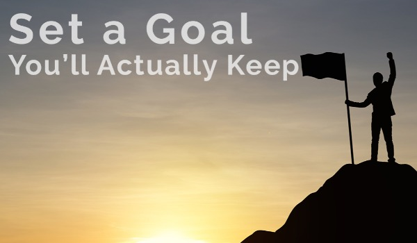 How to Set Goals that You'll Actually Keep | Craig Tann huntington & ellis, A Real Estate Agency