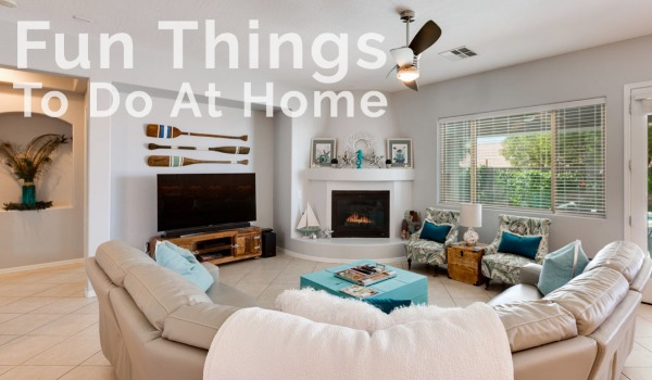 Fun Things to Do This Weekend In Your Own Home | Craig Tann huntington & ellis, A Real Estate Agency