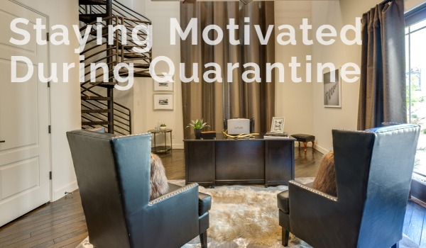 Tips on Staying Motivated During Quarantine | Craig Tann huntington & ellis, A Real Estate Agency