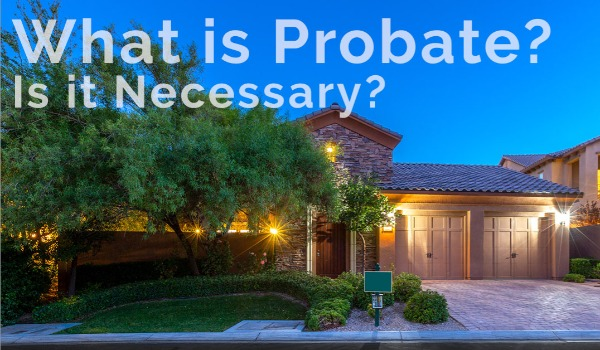 What is Probate and Is it Necessary? | Craig Tann huntington & ellis, A Real Estate Agency