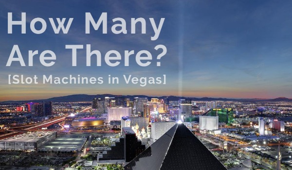How Many Slot Machines Are in Las Vegas? | Craig Tann huntington & ellis, A Real Estate Agency
