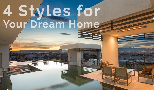 4 Styles for Your Dream Home | Craig Tann huntington & ellis, A Real Estate Agency